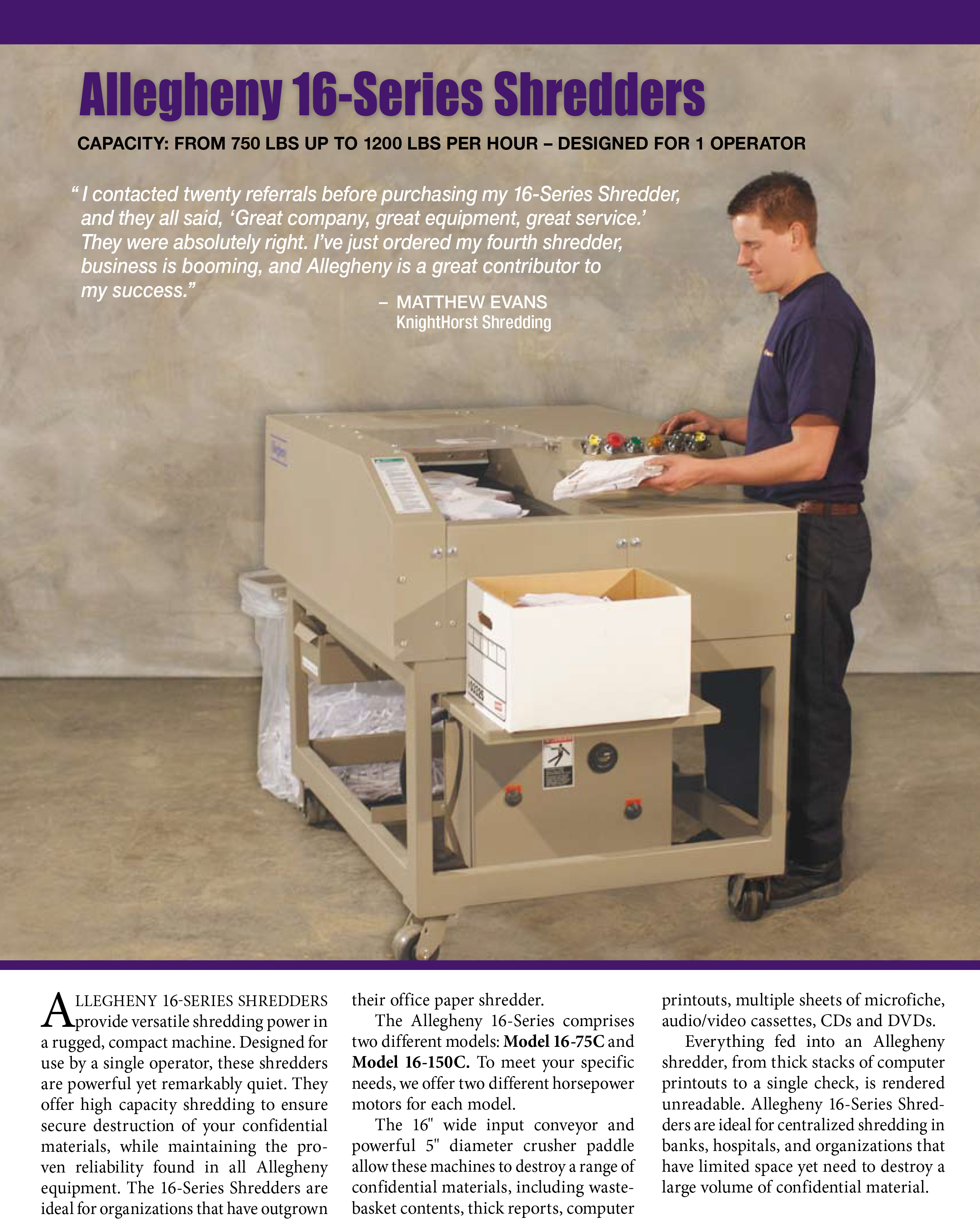 Learn more about the 16 Series Shredders in the Allegheny Brochure.